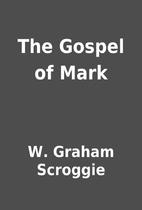 The Gospel of Mark by W. Graham Scroggie