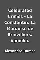 Celebrated Crimes - La Constantin. La…