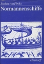 Normannenschiffe. Die normannischen Bayeux-Langschiffe und die frühmittelalterlichen Nef der Cinque Ports - Jochen von Fircks