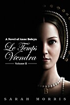 Le Temps Viendra: A Novel of Anne Boleyn,…