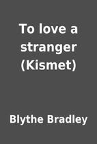 To love a stranger (Kismet) by Blythe…