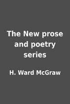 The New prose and poetry series by H. Ward…