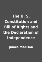 The U. S. Constitution and Bill of Rights…