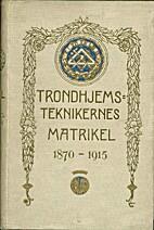 Trondhjemsteknikernes matrikel : biografiske…