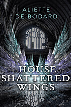 The House of Shattered Wings by Aliette de…
