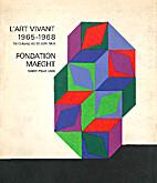 L'Art vivant, 1965-1968 : Fondation Maeght,…
