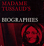 Madame Tussaud's Biographies by No Author