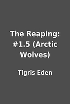 The Reaping: #1.5 (Arctic Wolves) by Tigris…