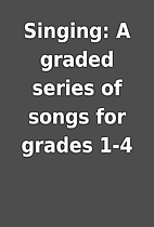 Singing: A graded series of songs for grades…