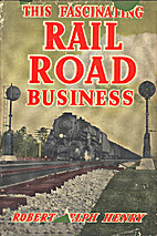 This Fascinating Railroad Business by Robert…