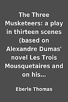 The Three Musketeers: a play in thirteen…