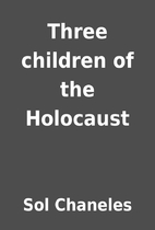 Three children of the Holocaust by Sol…