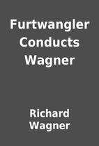 Furtwangler Conducts Wagner by Richard…