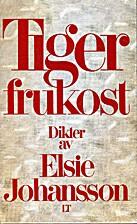 Tigerfrukost : dikter by Elsie Johansson