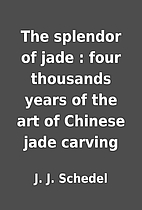 The splendor of jade : four thousands years…