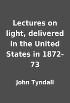 Lectures on light, delivered in the United…
