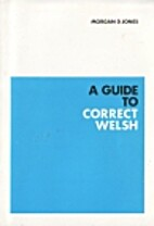 A guide to correct Welsh by Morgan D. Jones