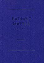 Radiant Matter I/II/III by Dane Mitchell