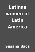 Latinas women of Latin America by Susana…