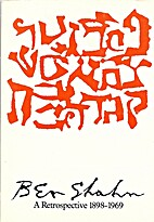 Ben Shahn : a retrospective, 1898-1969, the…