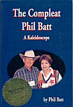 The compleat Phil Batt: A kaleidoscope by…