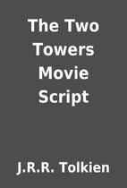 The Two Towers Movie Script by J.R.R.…