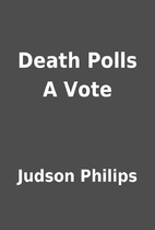 Death Polls A Vote by Judson Philips