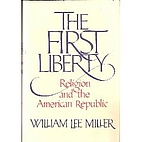 The First Liberty: Religion and the American…