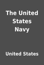 The United States Navy by United States