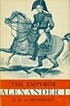 The Emperor Alexander I by Edith M.…