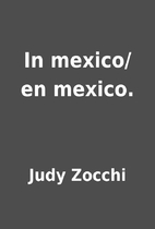 In mexico/ en mexico. by Judy Zocchi