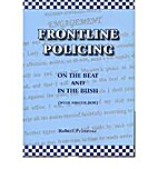 Frontline policing : on the beat and in the…