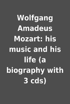 Wolfgang Amadeus Mozart: his music and his…
