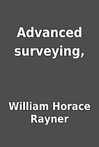 Advanced surveying, by William Horace Rayner
