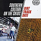 Dirt Track Date by Southern Culture on the…