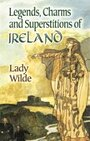 Legends, Charms and Superstitions of Ireland (Dover Celtic and Irish Books) - Lady Wilde