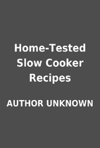 Home-Tested Slow Cooker Recipes by AUTHOR…