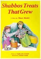 Shabbos Treats That Grew by Meyer Bendet
