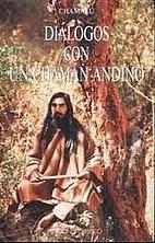 Diálogos con un chamán andino by Chamalú…