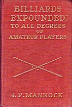 Billiards Expounded to All Degrees of…