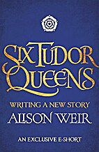 Six Tudor Queens: Writing a New Story by…