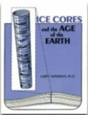 Ice Cores and the Age of the Earth by Larry…