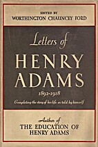 The Letters of Henry Adams, Volumes 4-6:…