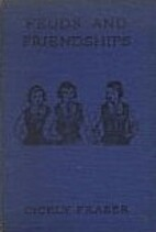 Feuds and Friendships by Cicely Fraser