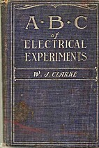 ABC of Electrical Experiments by W.J. Clarke