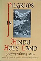 PILGRIMS IN HINDU HOLYLAND by Geoffrey…