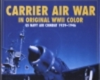 Carrier Air War in Original WWII Color: US…