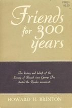 Friends for 300 years by Howard H. Brinton