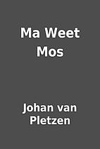 Ma Weet Mos by Johan van Pletzen