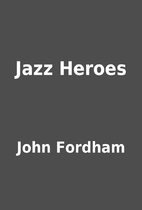 Jazz Heroes by John Fordham